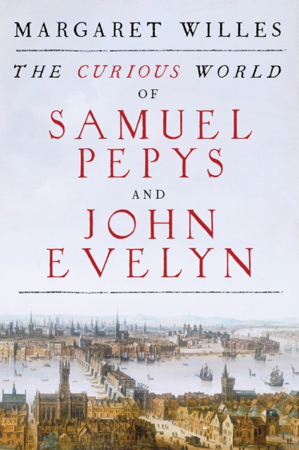 Curious World of Samuel Pepys and John Evelyn