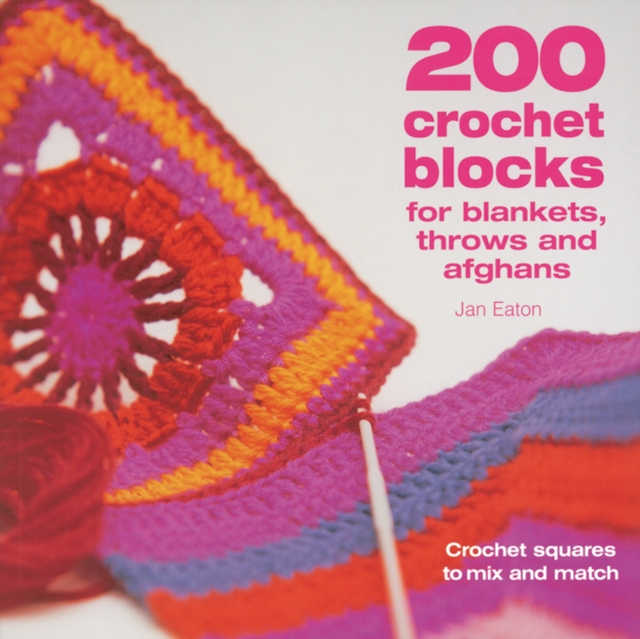 200 Crochet Blocks for Blankets, Throws and Afghans