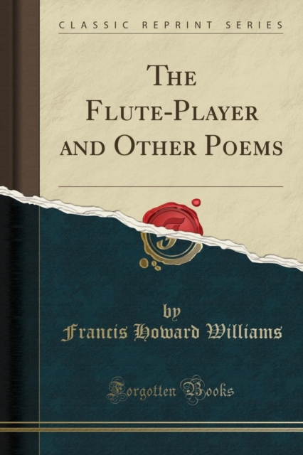 Flute-Player and Other Poems (Classic Reprint)