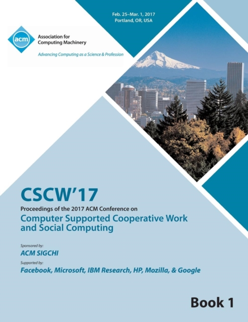 CSCW 17 Computer Supported Cooperative Work and Social Computing Vol 1