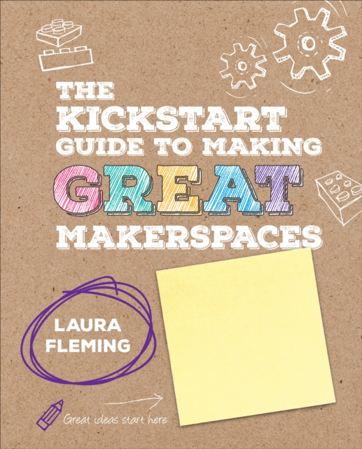 Kickstart Guide to Making GREAT Makerspaces