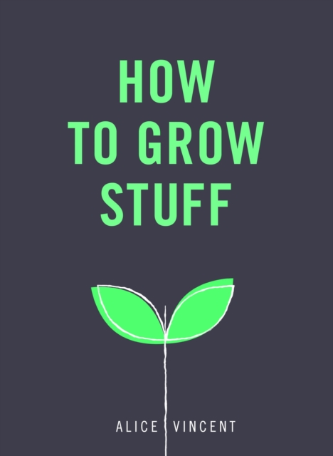 How to Grow Stuff