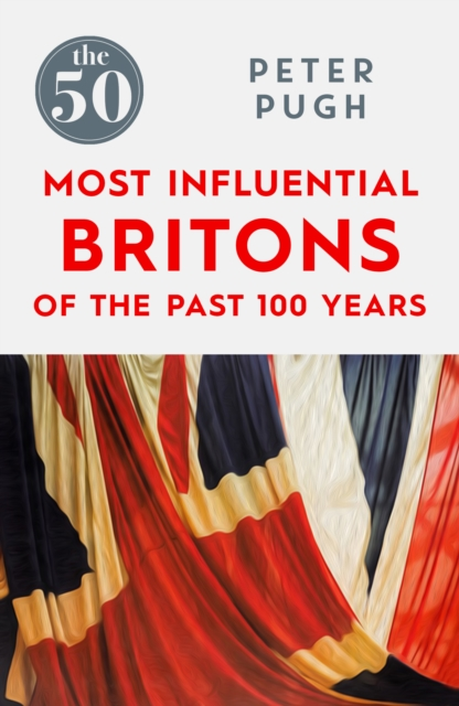 50 Most Influential Britons of the Past 100 Years