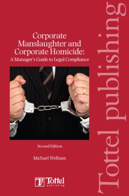 Corporate Manslaughter and Corporate Homicide: A Manager's Guide to Legal Compliance