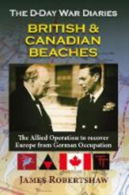 D Day War Diaries - British and Canadian Beaches