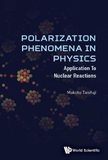 Polarization Phenomena In Physics: Applications To Nuclear Reactions