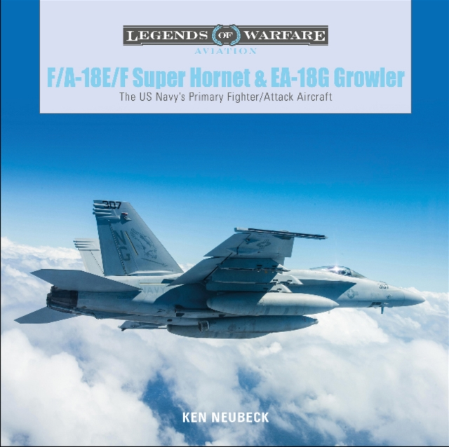 F/A-18E/F Super Hornet and EA-18G Growler: The US Navy's Primary Fighter/Attack Aircraft