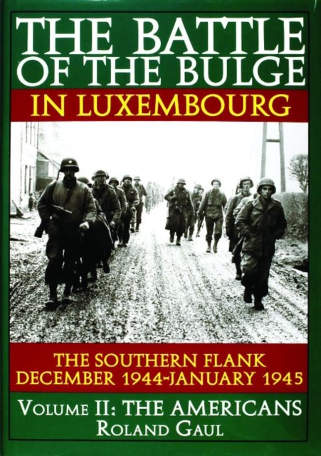 Battle of the Bulge in Luxembourg: The Southern Flank - Dec. 1944 - Jan. 1945 Vol II The Americans