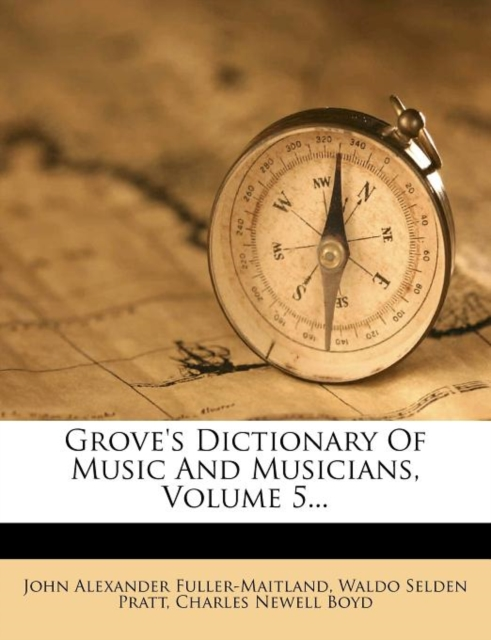Grove's Dictionary of Music and Musicians, Volume 5...
