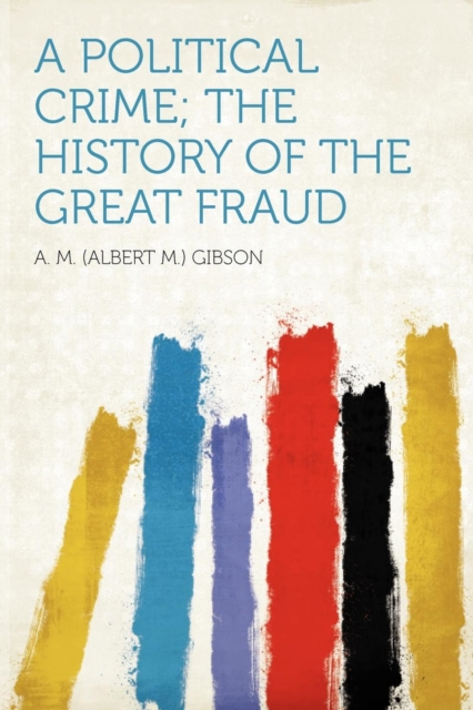 Political Crime; The History of the Great Fraud