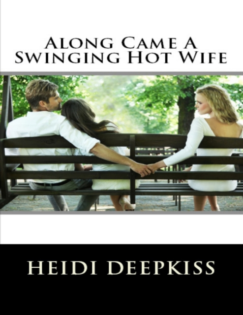 Along Came A Swinging Hot Wife