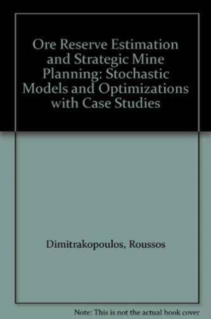 Ore Reserve Estimation and Strategic Mine Planning