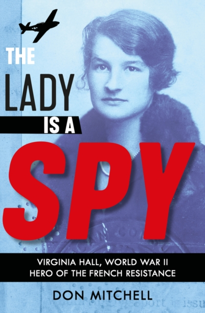 Lady is a Spy: Virginia Hall, World War II's Most Dangerous Secret Agent