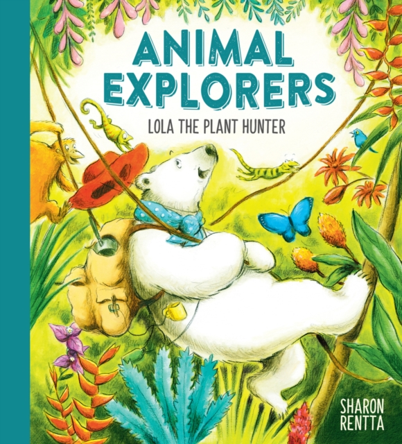 Animal Explorers: Lola the Plant Hunter HB