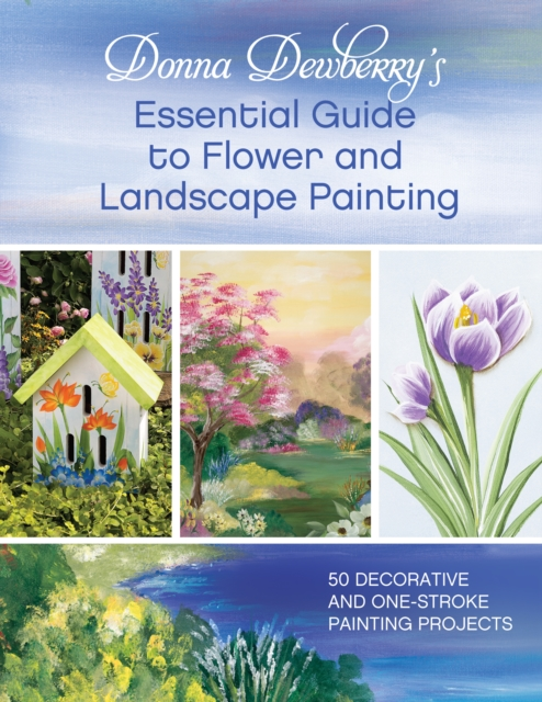 Donna Dewberry's Essential Guide to Flower and Landscape Painting