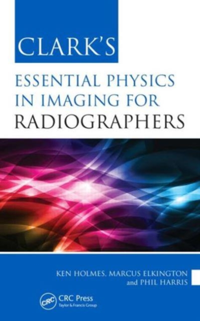 Clark's Essential Physics in Imaging for Radiographers
