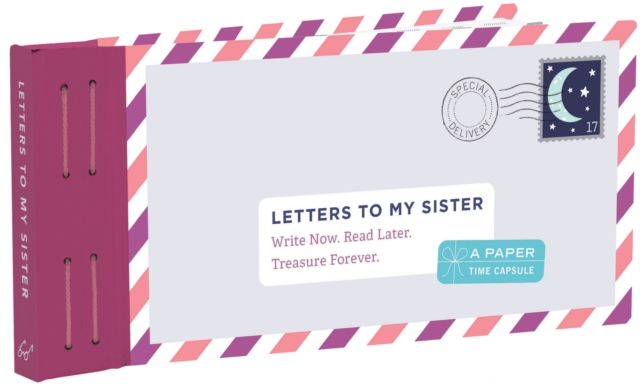 Letters to My Sister: Write Now. Read Later. Treasure Forever.
