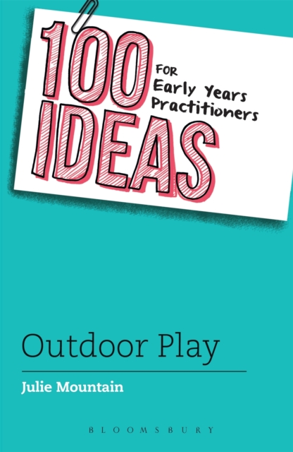 100 Ideas for Early Years Practitioners: Outdoor Play