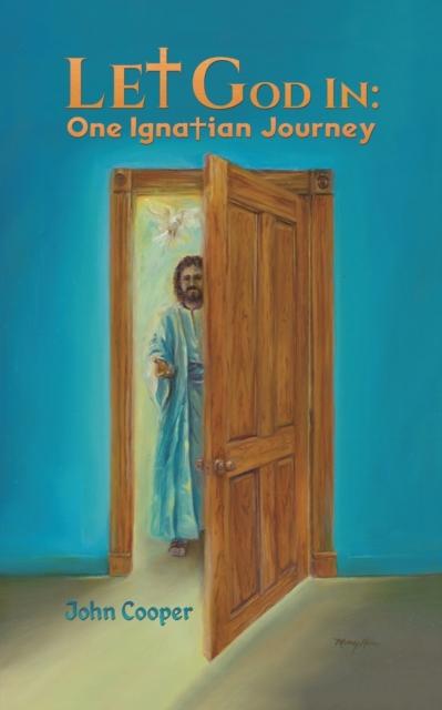 Let God in: One Ignatian Journey