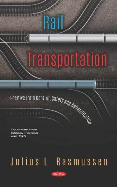 Rail Transportation: Positive Train Control, Safety and Rehabilitation
