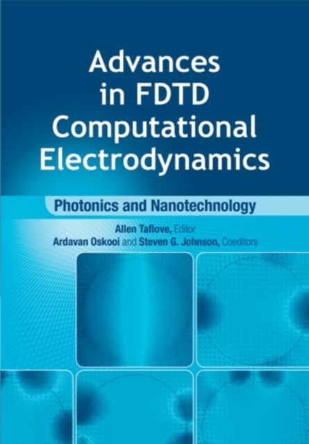 Advances in FDTD Computational Electrodynamics: Photonics and Nanotechnology