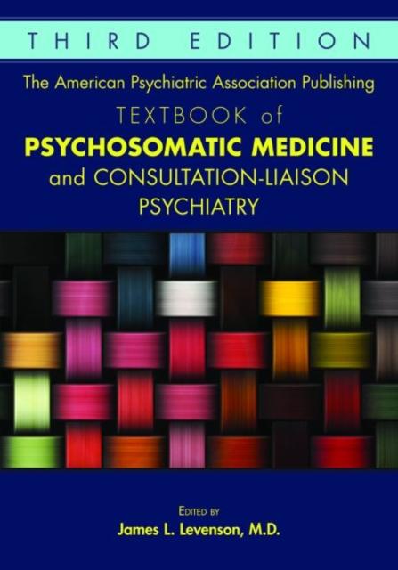 American Psychiatric Association Publishing Textbook of Psychosomatic Medicine and Consultation-Liaison Psychiatry