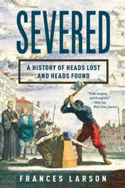 Severed - A History of Heads Lost and Heads Found