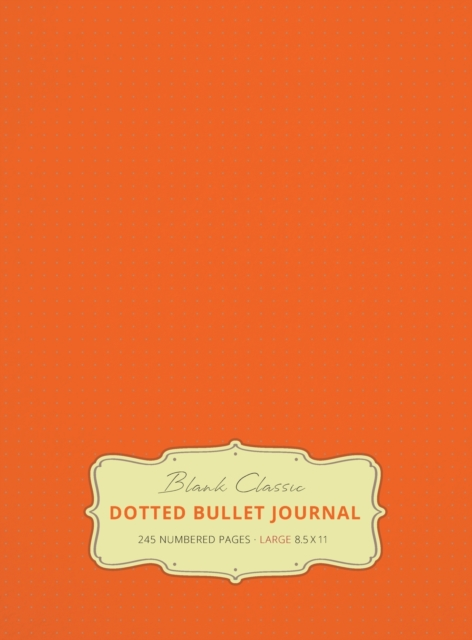 Large 8.5 x 11 Dotted Bullet Journal (Orange #19) Hardcover - 245 Numbered Pages