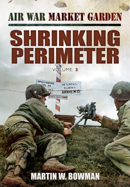 Air War Market Garden: Volume 3 Shrinking Perimeter
