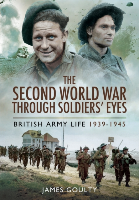 Second World War Through Soldiers' Eyes: British Army Life 1939-1945