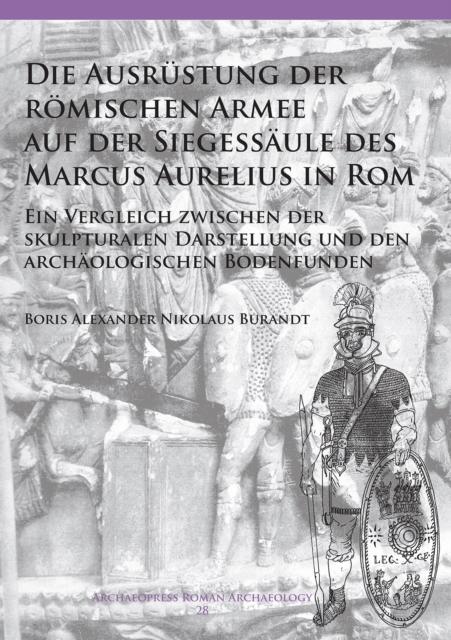 Die Ausrustung der roemischen Armee auf der Siegessaule des Marcus Aurelius in Rom
