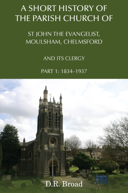 Short History of the Parish Church of St John the Evangelist, Moulsham, Chelmsford and its Clergy