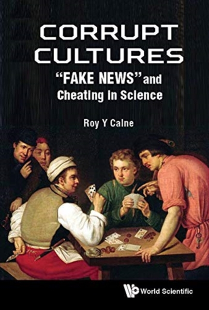 """Corrupt Cultures: """"Fake News"""" And Cheating In Science"""