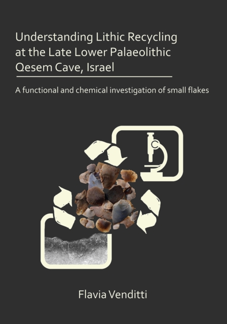 Understanding Lithic Recycling at the Late Lower Palaeolithic Qesem Cave, Israel