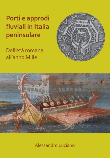 Porti e approdi fluviali in Italia peninsulare: dall'eta romana all'anno mille