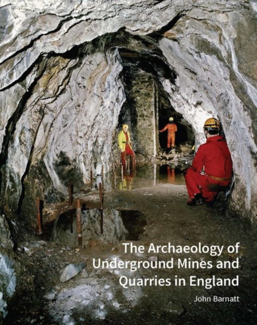 Archaeology of Underground Mines and Quarries in England