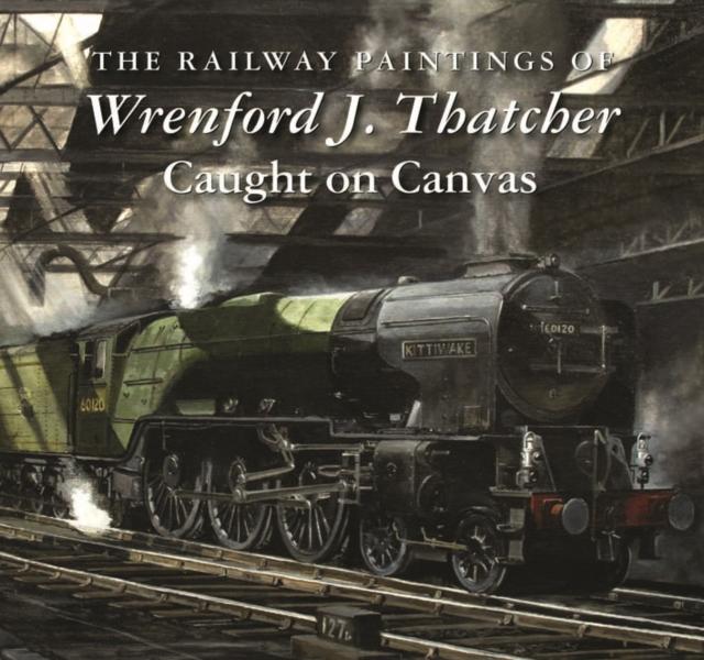 Railway Paintings of Wrenford J. Thatcher