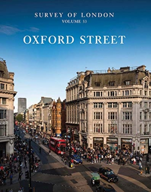 Survey of London: Oxford Street - Volume 53