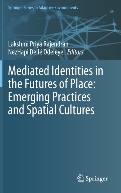 Mediated Identities in the Futures of Place: Emerging Practices and Spatial Cultures