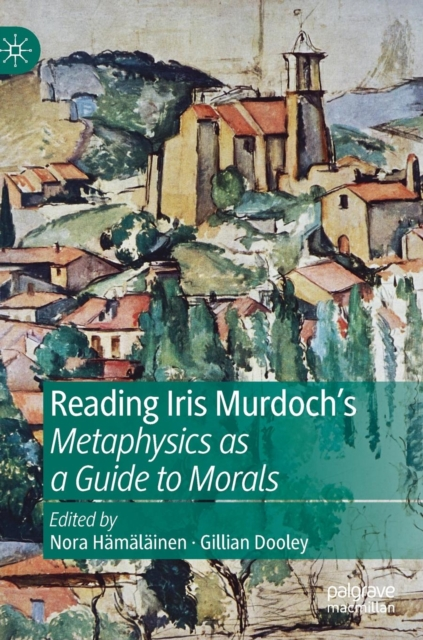 Reading Iris Murdoch's Metaphysics as a Guide to Morals