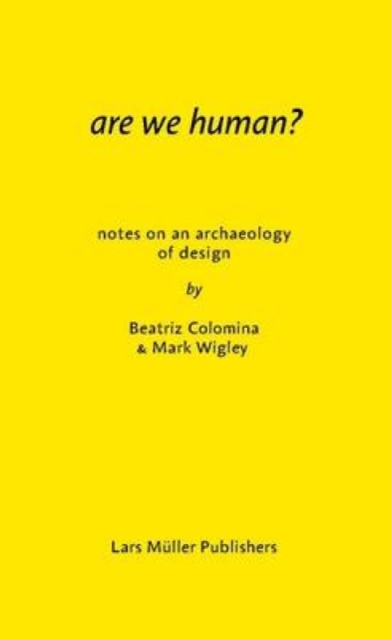 Are We Human? Notes on an Archeology of Design