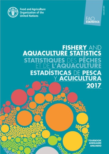 FAO Yearbook Fishery and Aquaculture Statistics 2017 (English/French/Spanish Edition)