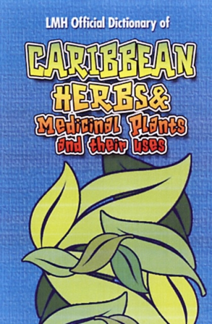 Caribbean Herbs And Medicinal Plants And Their Uses