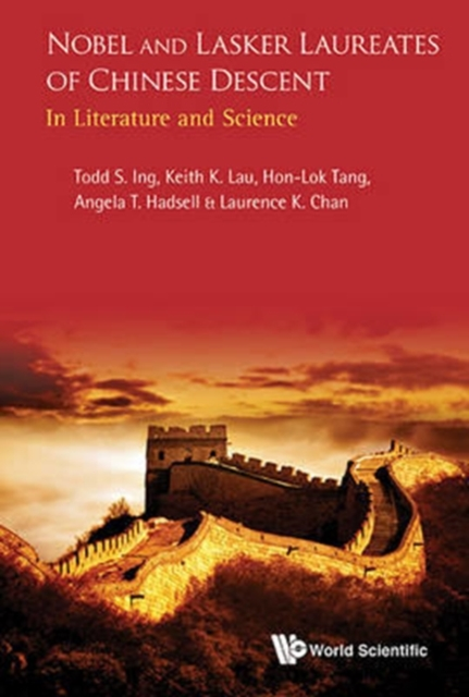 Nobel And Lasker Laureates Of Chinese Descent: In Literature And Science